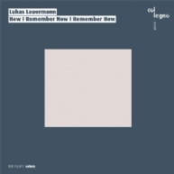 Lukas Lauermann - Lukas Lauermann, How I Remember Now I Remember How