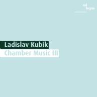 Ladislav Kubik - Chamber Music III.