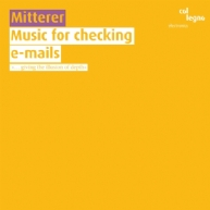 Wolfgang Mitterer - Music for checking e-mails