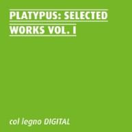 Platypus - Selected Works Vol. I