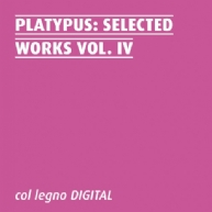 Platypus - Selected Works Vol. IV