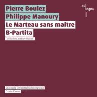 Boulez / Manoury - Le Marteau sans maître / B-Partita