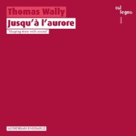 Thomas Wally - Jusqu'à l'aurore
