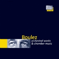 Pierre Boulez - orchestral works & chamber music