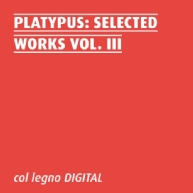 Platypus - Selected Works Vol. III